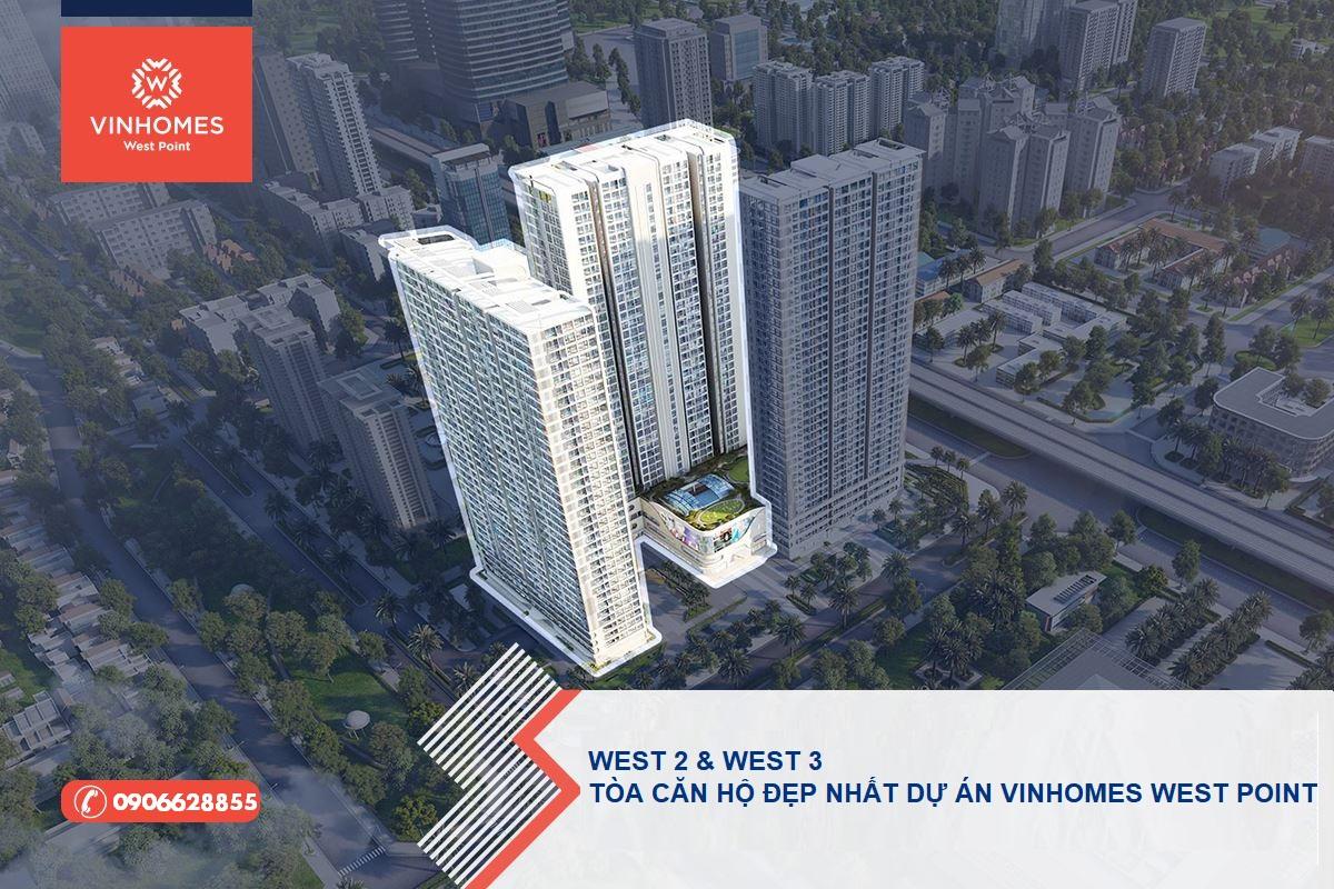 West 2 và west 3 là 2 tòa căn hộ đẹp nhất dự án Vinhomes West Point